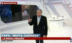 Datena pede impeachment de Papa Francisco após declaração ofensiva do pontífice sobre o Brasil