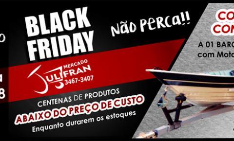 Aguardem o Black Friday, de 31 à 03 de novembro no Mercado Julifran de Fátima do Sul
